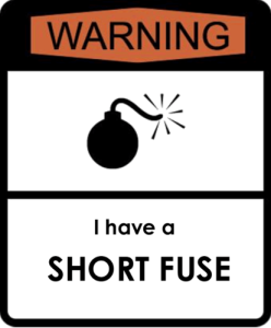 i-have-a-short-fuse